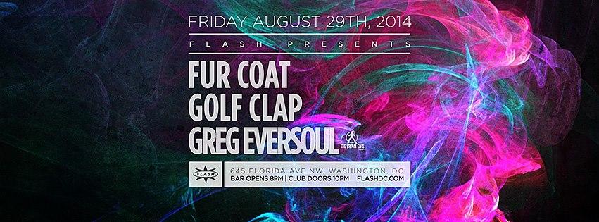 FRI Aug 29 | Fur Coat, Golf Clap & Greg Eversoul at Flash