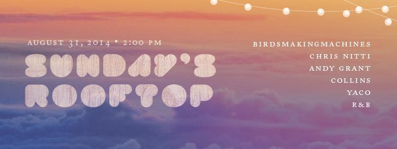 * SUN 8/31 Labor Day Marathon ● BIRDSMAKINGMACHINE (live + dj set) / Chris Nitti / Andy Grant / Collins / Yaco / R&B *