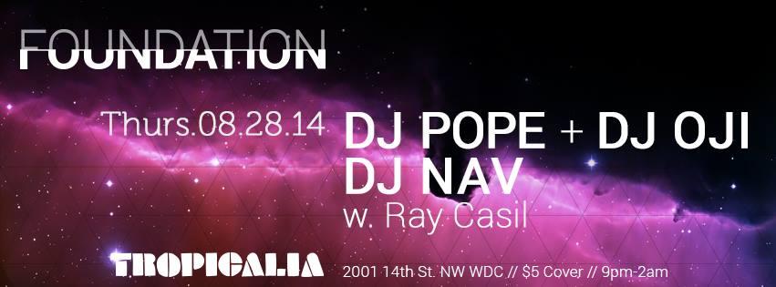 Thurs August 28th :: FOUNDATION ft. DJ Pope + Oji, DJ Nav and Ray Casil