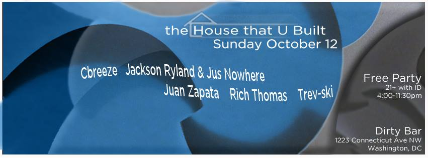 SUN 10/12: The House That U Built ft Cbreeze, Jackson Ryland & Jus Nowhere, Juan Zapata, Rich Thomas, Trev-ski