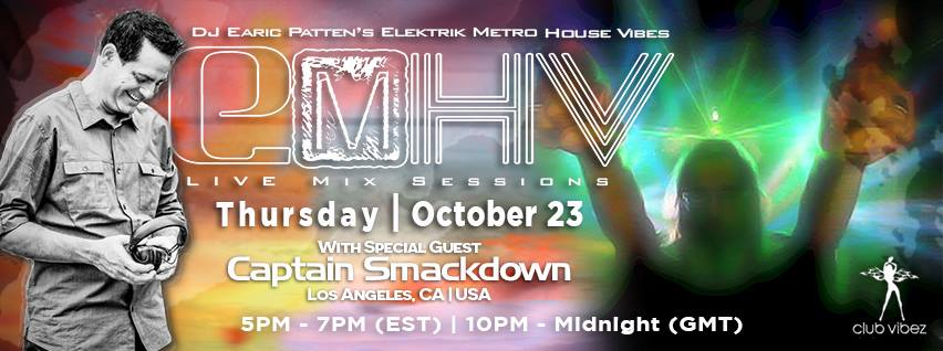 Dj Earic Patten's Elektrik Metro House Vibes Live Mix Sessions w/ Special Guest Captain Smackdown (Los Angeles, CA)