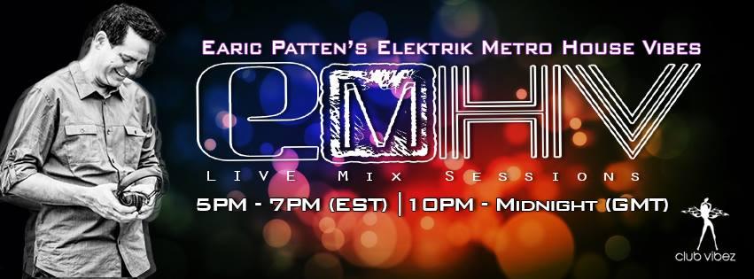 Dj Earic Patten's Elektrik Metro House Vibes LIVE Mix Sessions on ClubVibez Radio U.K.