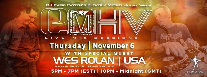 Dj Earic Patten's Elektrik Metro House Vibes Mix Sessions w/ Special Guest Wes Rolan