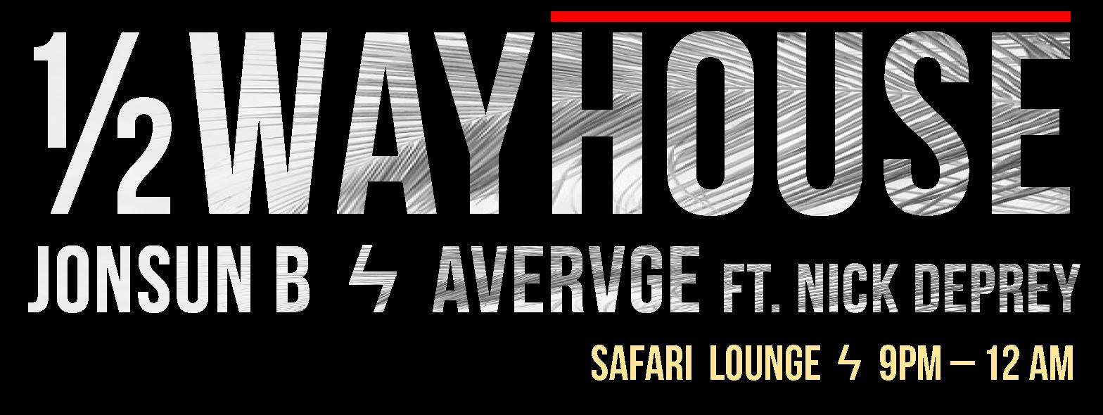 1/2Wayhouse at Safari Lounge
