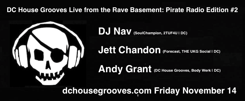 DC House Grooves Radio Show Live from the Rave Basement: Pirate Radio Edition #2 with Andy Grant and special guests DJ Nav and Jett Chandon