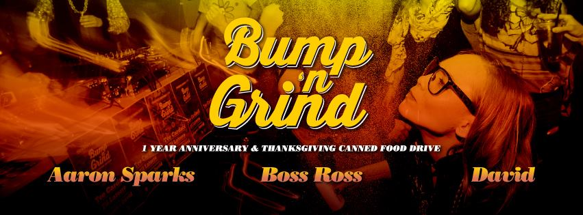 Bump 'n Grind 1 Year Anniv & Thanksgiving Food Drive with Aaron Sparks, Boss Ross and David at Zeba Bar