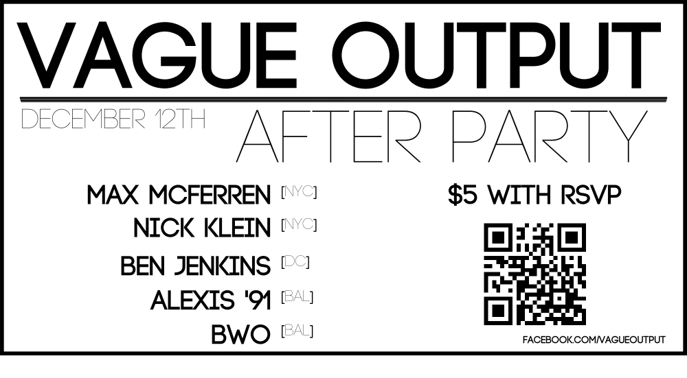 Vague Output After Party with Max Mcferren, Nick Klein, Ben Jenkins, Alexis '91 & BWO at Secret Location, Baltimore