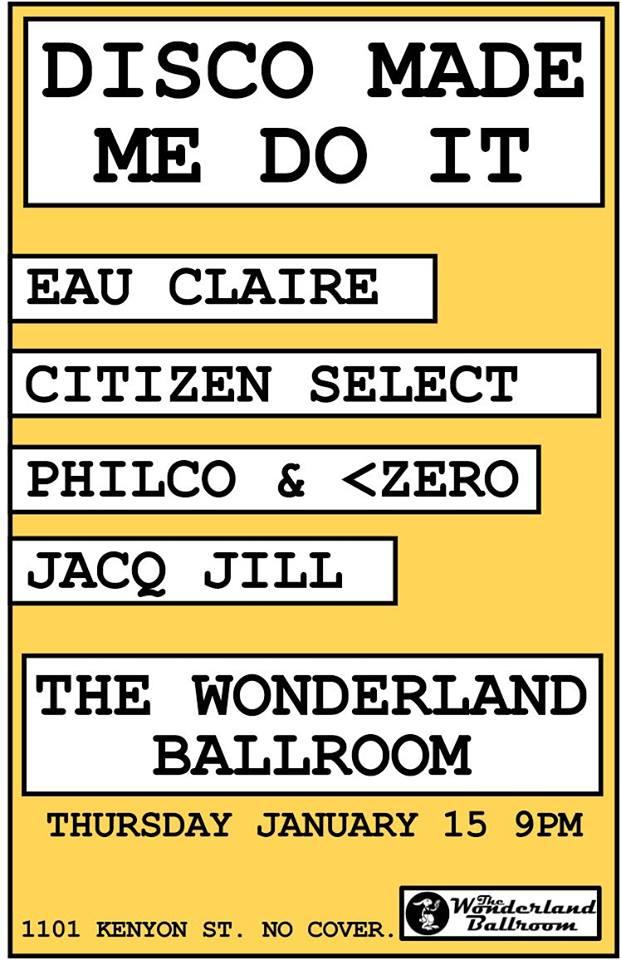 Disco Made Me Do It w/ Eau Claire, Citizen Select, Jacq Jill, & hosts Philco & <Zero at The Wonderland Ballroom