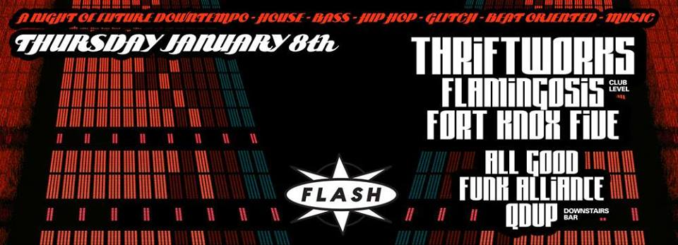 Fort Knox & Quid Promo present Thriftworks, Flamingosis, Fort Knox Five, All Good Funk Alliance, Qdup at Flash