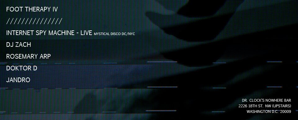 Foot Therapy (IV) & Resonance with Internet Spy Machine (Live), DJ Zach, Rosemary Arp, Doktor D and Jandro at Dr. Clock's Nowhere Bar