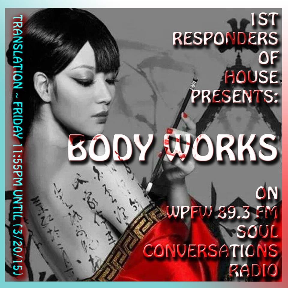 1st Responders of House Presents  ~  Body Works Radio Show on WPFW 89.3 FM