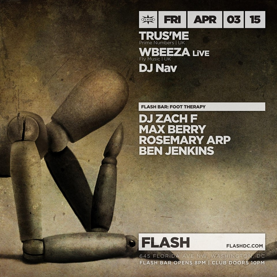 Trus'me, Wbeeza (LiVE), DJ Nav at Flash, with Foot Therapy in the Flash Bar