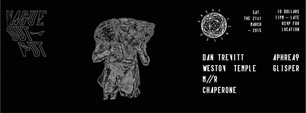 Vague Output Presents Great Circles with Dan Trevitt, Westov Temple, M//R, Chaperon, Aphreaq & Glisper at Secret Location, Baltimore