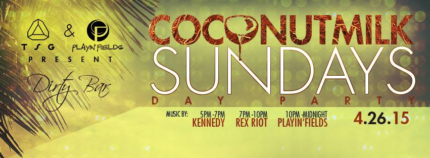 Coconut Milk Sundays with Kennedy, Rex Riot & Playin'Fields at Dirty Bar
