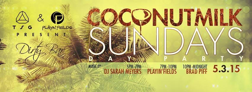 Coconut Milk Sundays with Sarah Myers, Playin'Fields & Brad Piff at Dirty Bar