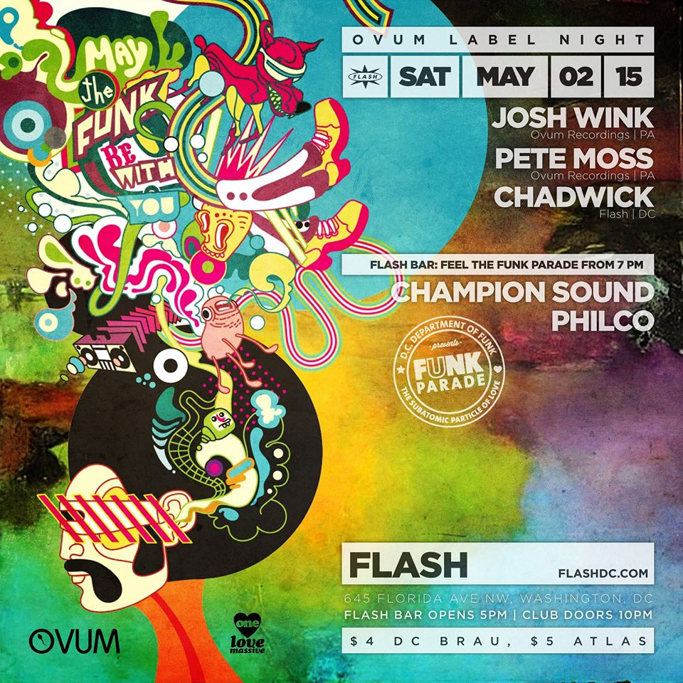 Ovum: Josh Wink, Pete Moss, Chadwick at Flash, with Feel the Funk Parade with Champion Sound & Philco in the Flash Bar