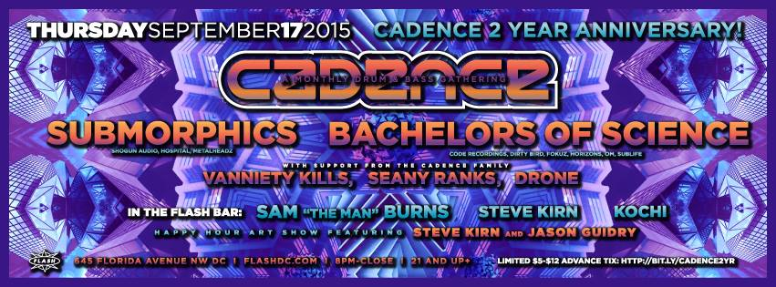 """Cadence Turns 2 with Bachelors of Science & Submorphics with Drone, Seany Ranks & Vanniety Kills at Flash with Kochi, Steve Kirn and Sam """"The Man"""" Burns in the Flash Bar"""