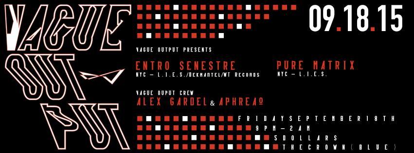 Vague Output Presents L.I.E.S. Records with Entro Senestre, Pure Matrix, Alex Gardel & Aphreaq at The Crown, Baltimore