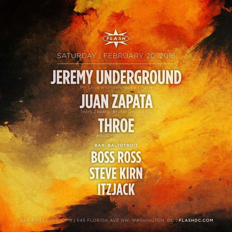 Jeremy Underground, Juan Zapata, Throe at Flash, with Baltotroit featuring Adam Ross, Steve Kirn and Itzjack in the Flash Bar