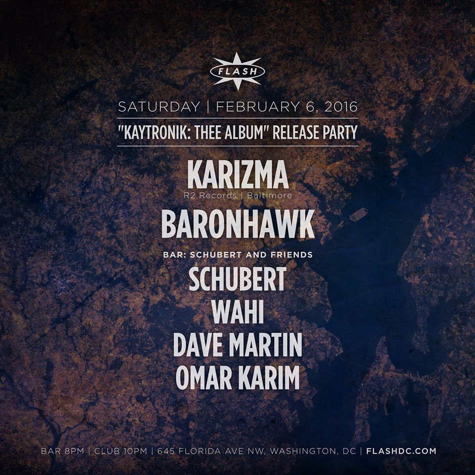 "Karizma, ""Kaytronik: Thee Album"" Release Party with Baronhawk at Flash, with Schubert & Friends featuring Schubert, Wahi, Omar Karim and Dave Martin in the Flash Bar"