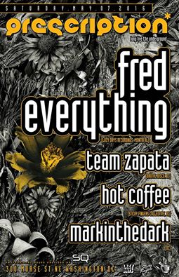 Prescription with Fred Everything, Team Zapata, Hot Coffee & Markinthedark at 300 Morse Street