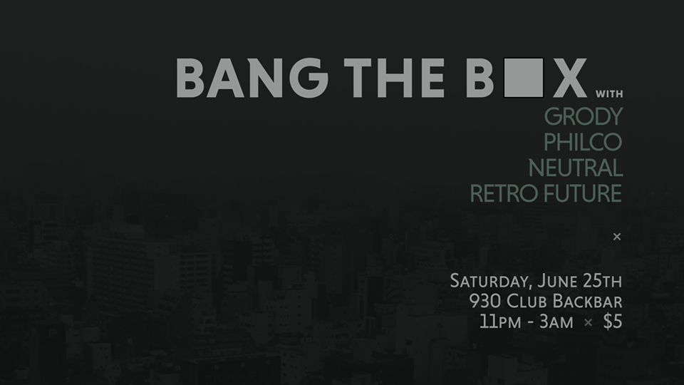 Bang the Box with Grody, Philco, Neutral & Retro Future at Backbar