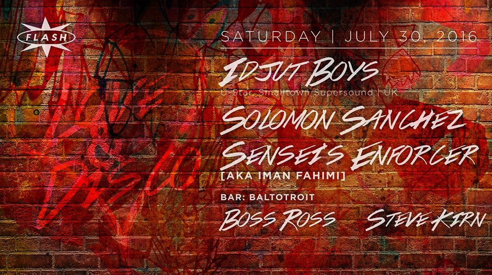 Love & Disco: Idjut Boys, Solomon Sanchez, Sensei's Enforcer at Flash, with BaltoTroit featuring Boss Ross and Steve Kirn in the Flash Bar