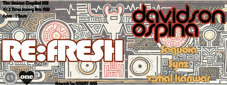 Re:Fresh with Davidson Ospina, Sequoia, Synz and V:Shal Kanwar at Liaison Capitol Hill