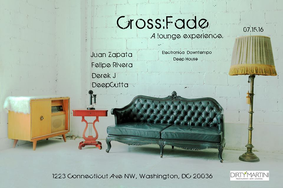 "Cross:Fade with Juan Zapata, Felipe ""Pepe"" Rivera, Derek J and DeepCutta at Dirty Martini"