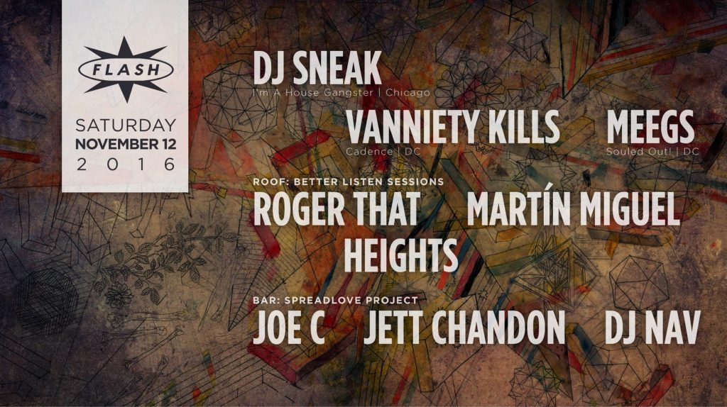 DJ Sneak with Vanity Kills and Meegs at Flash, with Better Listen Sessions with Roger That, Martín Miguel and Heights on the Roof, and SpreadLove Project with Joe C, Jett Chandon and DJ Nav in the Flash Bar