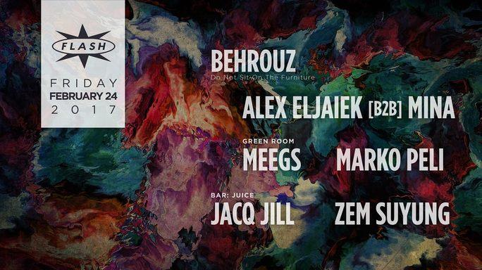Behrouz with Alex Aljaiek B2B Mina at Flash, with Meegs & Marko Peli in the Flash Bar and Juice featuring Jacq Jill & Zem Su Yung in the Flash Bar *** TOP PICK ***
