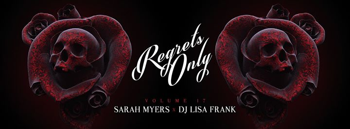 Regrets Only Vol. 17 with Sarah Myers & DJ Lisa Frank at Ten Tigers Parlour