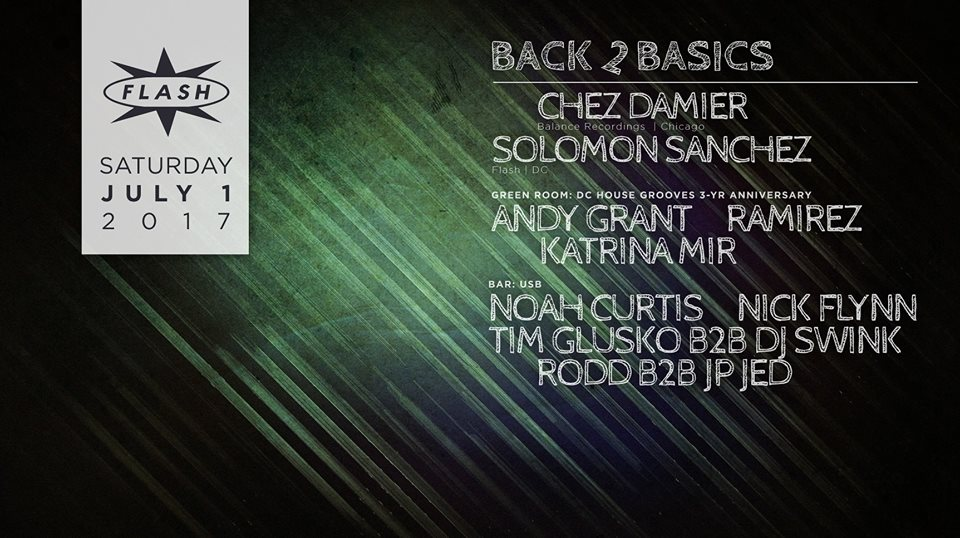 Back 2 Basics with Chez Damier & Solomon Sanchez at Flash, with DC House Grooves 3 Year Anniversary featuring Andy Grant, Ramirez & Katrina Mir in the Green Room and USB featuring Noah Curtis, Nick Flynn, Tim Glusko B2B DJ Swink & Todd b2b JP Jed in the Flash Bar