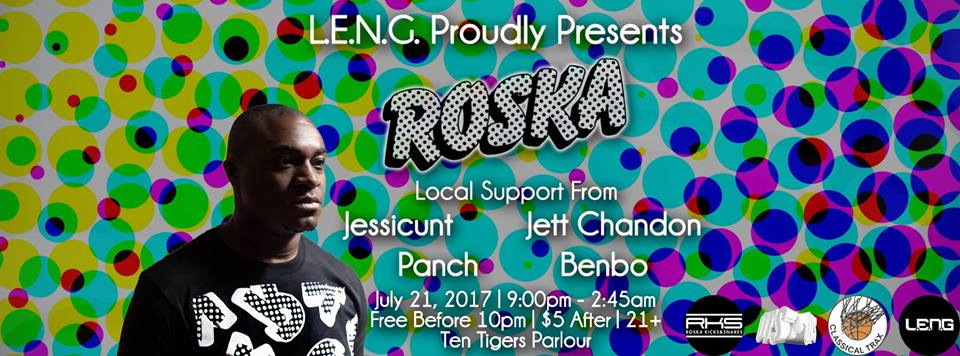 LENG presents Roska (UK) with Jessicunt, Jett Chandon, Panch & Benbo at Ten Tigers Parlor