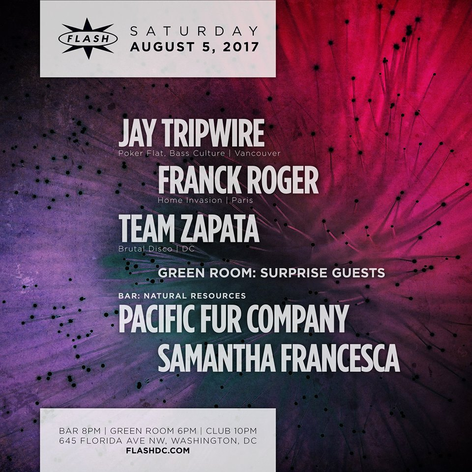 Jay Tripwire, Franck Roger & Team Zapata at Flash, with Surprise Guests in the Green Room and Natural Resources with Pacific Fur Company & Samantha Francesca in the Flash Bar