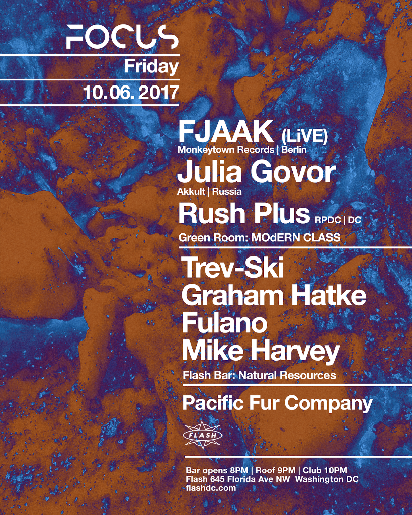 Focus: FJAAK, Julia Govor & Rush Plus at Flash, with MoDERN CLASS featuring Trev-ski, Graham Hatke & Fulano in the Green Room & Natural Resources with Pacific Fur Company in the Flash Bar